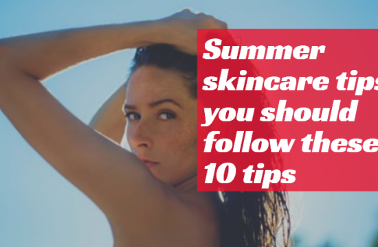 Summer skincare tips: you should follow these 10 tips