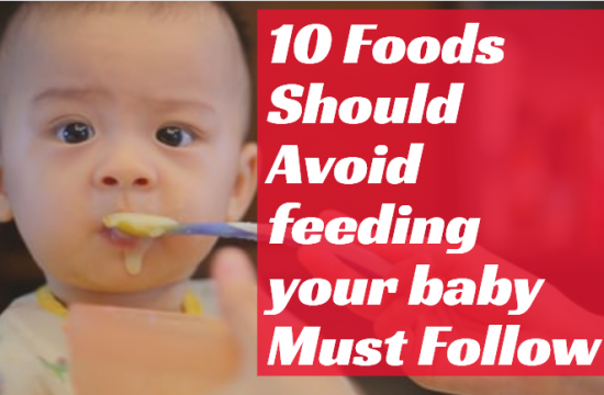 10 foods should avoid feeding your baby must follow
