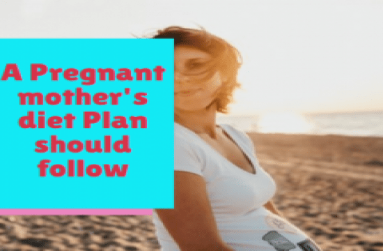 A Pregnant mother's diet Plan should follow