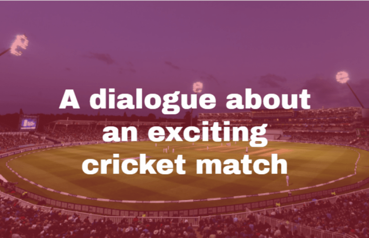 A dialogue about an exciting cricket match