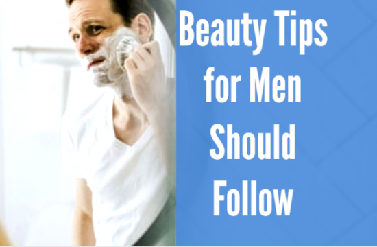Beauty Tips for Men Should Follow