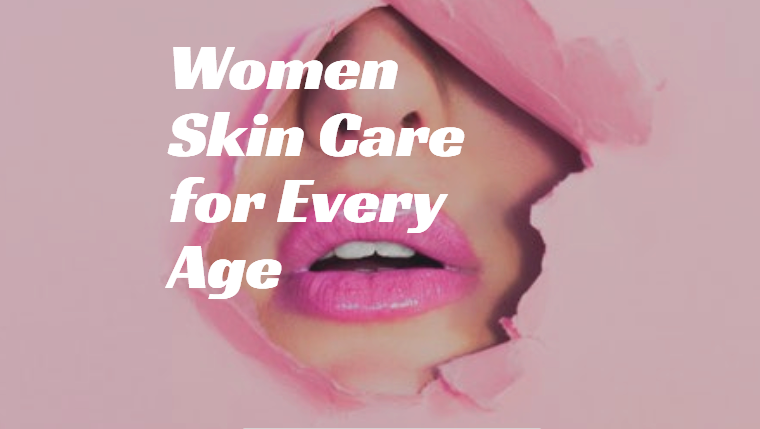 Women Skin Care for Every Age