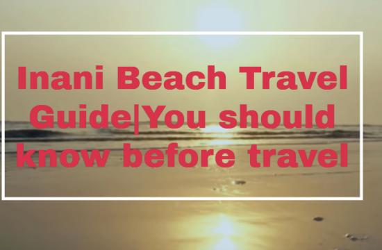 Inani Beach Travel Guide|You should know before travel