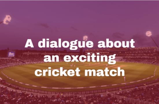 A dialogue about an exciting cricket match
